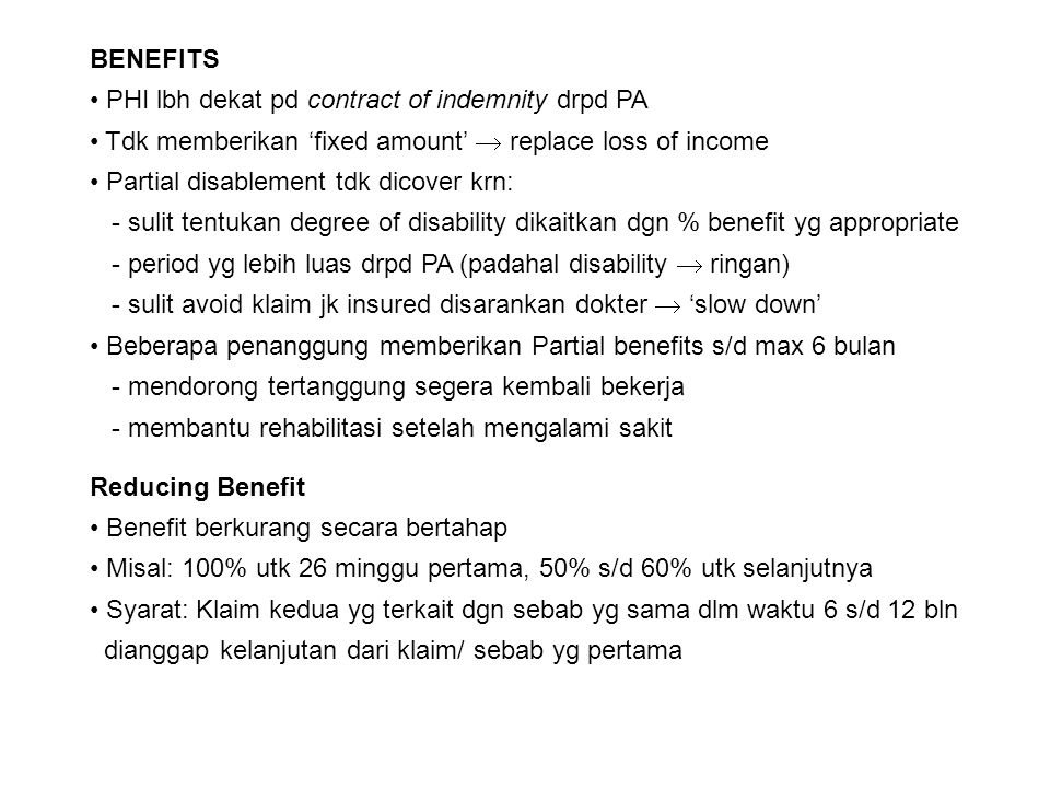 BENEFITS PHI lbh dekat pd contract of indemnity drpd PA. Tdk memberikan 'fixed amount'  replace loss of income.