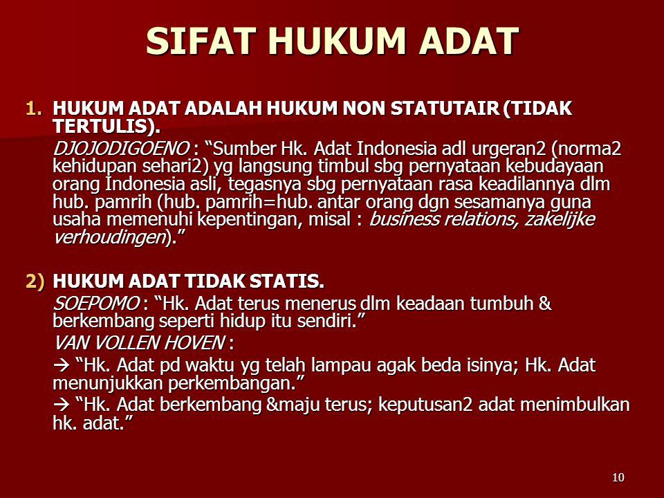 SIFAT HUKUM ADAT HUKUM ADAT ADALAH HUKUM NON STATUTAIR (TIDAK TERTULIS).