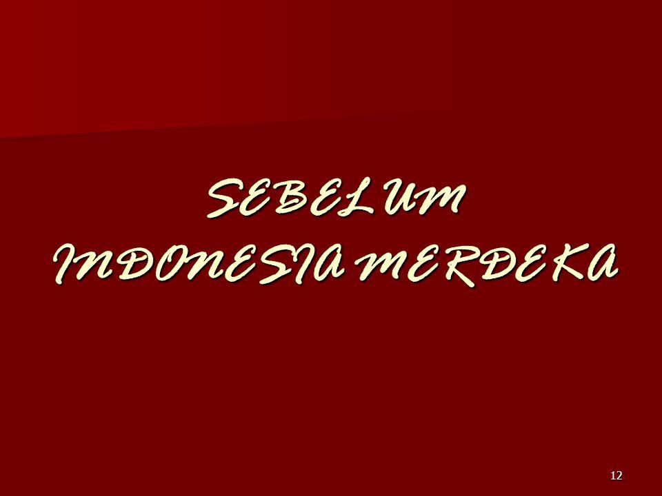 SEBELUM INDONESIA MERDEKA