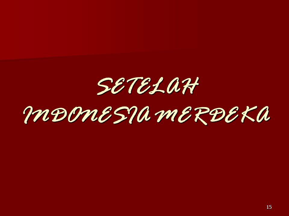 SETELAH INDONESIA MERDEKA