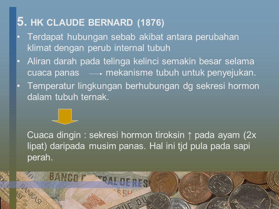 5. HK CLAUDE BERNARD (1876) Terdapat hubungan sebab akibat antara perubahan klimat dengan perub internal tubuh.