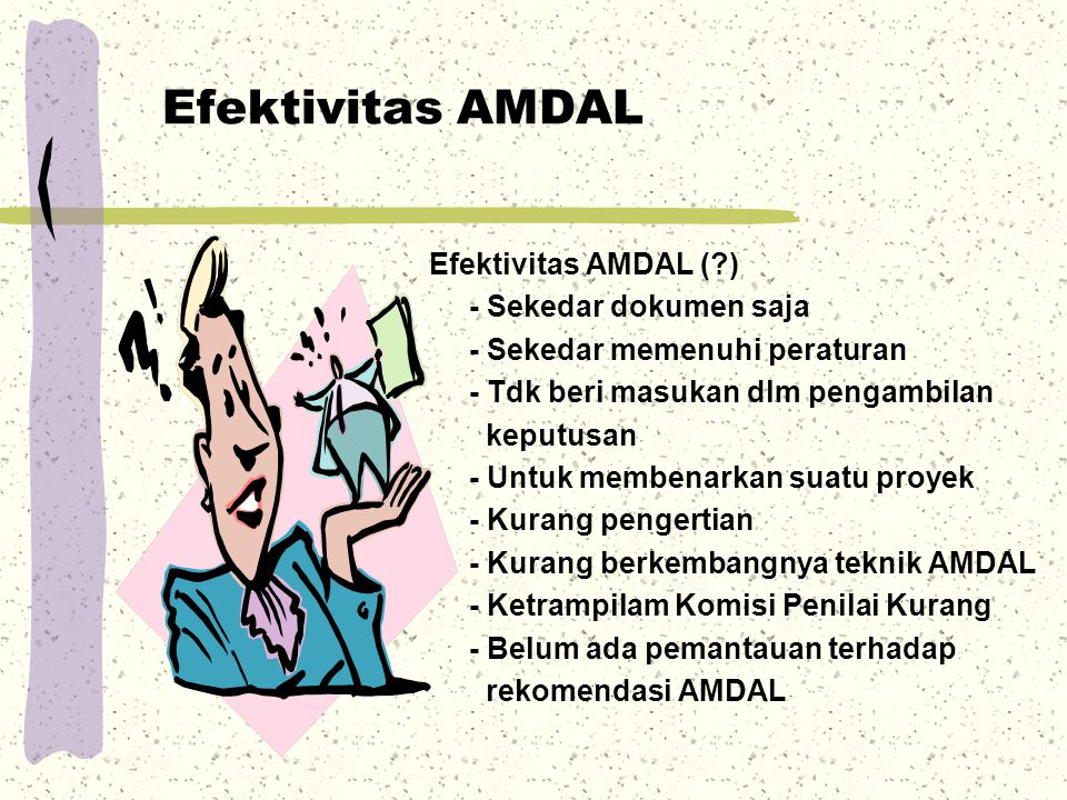 Efektivitas AMDAL Efektivitas AMDAL ( ) - Sekedar dokumen saja