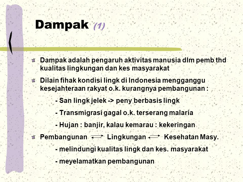 Dampak (1) Dampak adalah pengaruh aktivitas manusia dlm pemb thd kualitas lingkungan dan kes masyarakat.