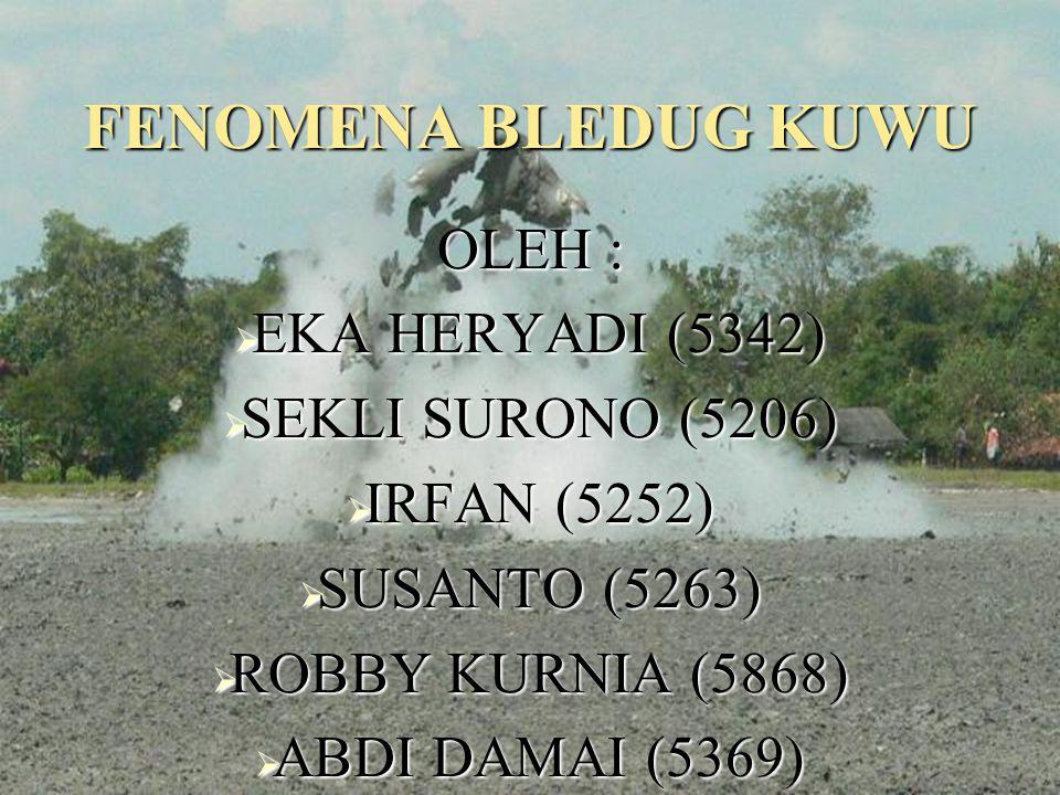 FENOMENA BLEDUG KUWU OLEH : EKA HERYADI (5342) SEKLI SURONO (5206)