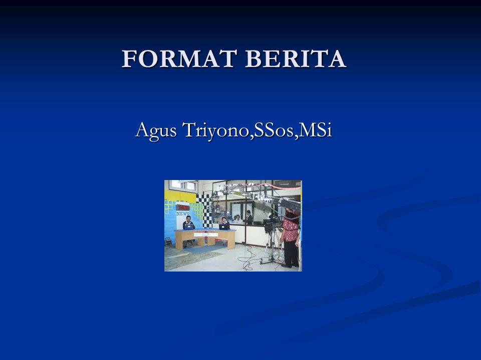 FORMAT BERITA Agus Triyono,SSos,MSi
