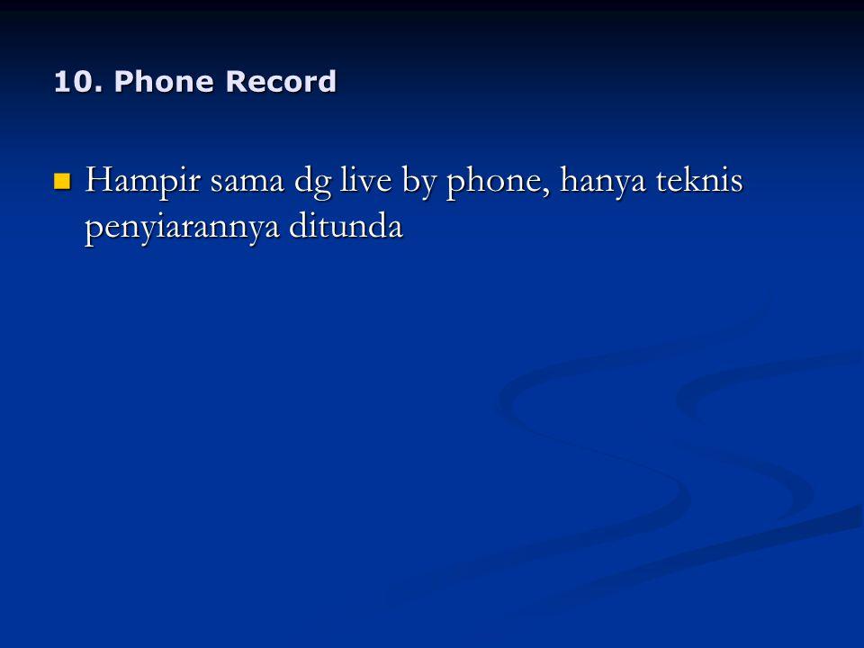 Hampir sama dg live by phone, hanya teknis penyiarannya ditunda
