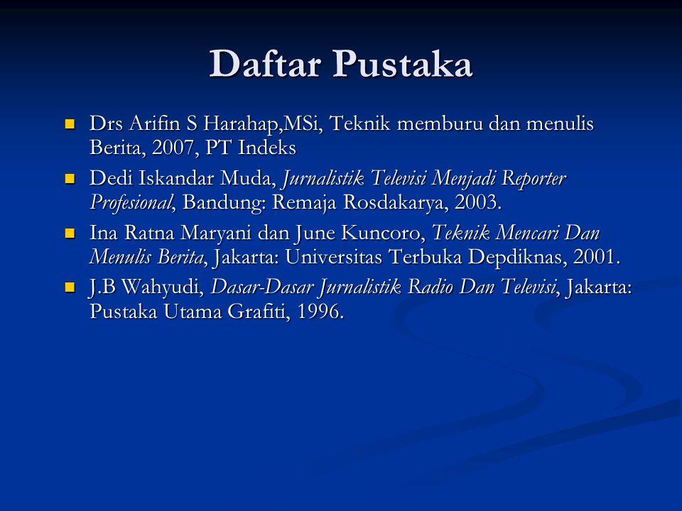 Daftar Pustaka Drs Arifin S Harahap,MSi, Teknik memburu dan menulis Berita, 2007, PT Indeks.