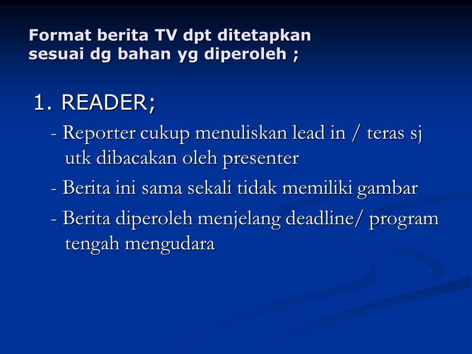 Format berita TV dpt ditetapkan sesuai dg bahan yg diperoleh ;