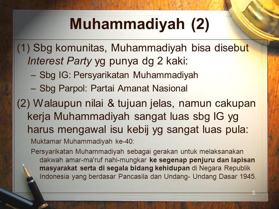 Muhammadiyah (2) (1) Sbg komunitas, Muhammadiyah bisa disebut Interest Party yg punya dg 2 kaki: Sbg IG: Persyarikatan Muhammadiyah.