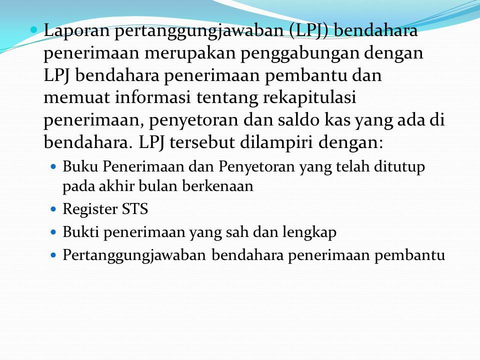 Laporan pertanggungjawaban (LPJ) bendahara penerimaan merupakan penggabungan dengan LPJ bendahara penerimaan pembantu dan memuat informasi tentang rekapitulasi penerimaan, penyetoran dan saldo kas yang ada di bendahara. LPJ tersebut dilampiri dengan: