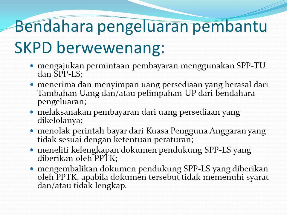 Bendahara pengeluaran pembantu SKPD berwewenang: