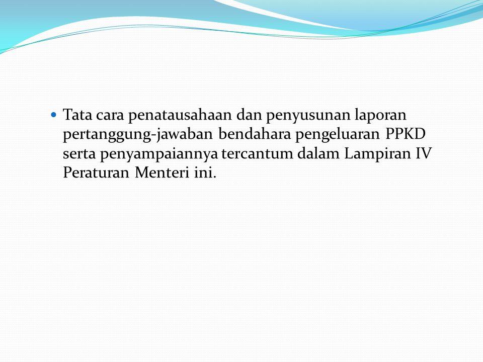 Tata cara penatausahaan dan penyusunan laporan pertanggung-jawaban bendahara pengeluaran PPKD serta penyampaiannya tercantum dalam Lampiran IV Peraturan Menteri ini.