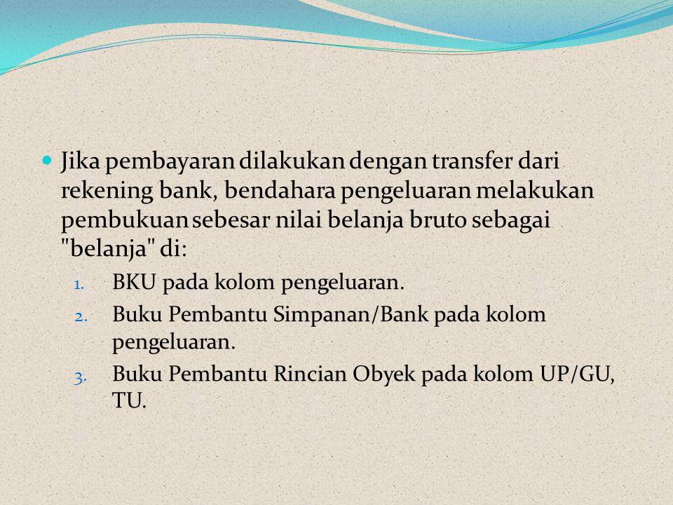 Jika pembayaran dilakukan dengan transfer dari rekening bank, bendahara pengeluaran melakukan pembukuan sebesar nilai belanja bruto sebagai belanja di: