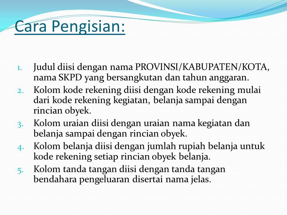 Cara Pengisian: Judul diisi dengan nama PROVINSI/KABUPATEN/KOTA, nama SKPD yang bersangkutan dan tahun anggaran.