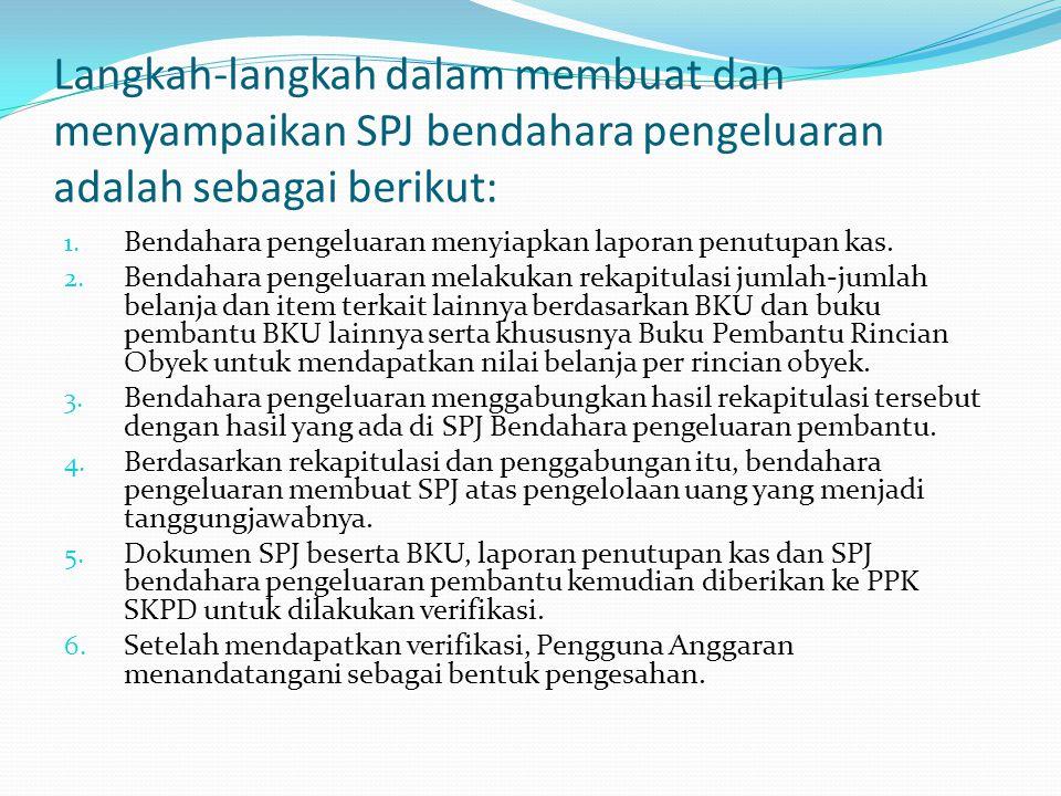 Langkah-langkah dalam membuat dan menyampaikan SPJ bendahara pengeluaran adalah sebagai berikut: