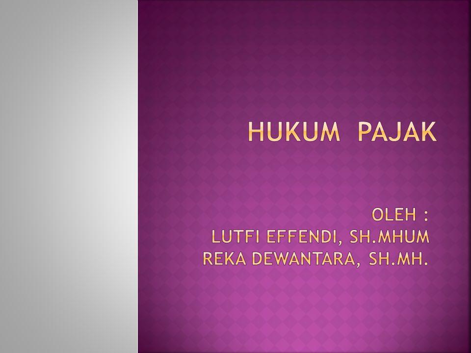 HUKUM PAJAK Oleh : Lutfi effendi, sh.mhUM REKA DEWANTARA, SH.MH.