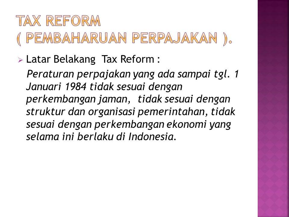 TAX REFORM ( Pembaharuan Perpajakan ).