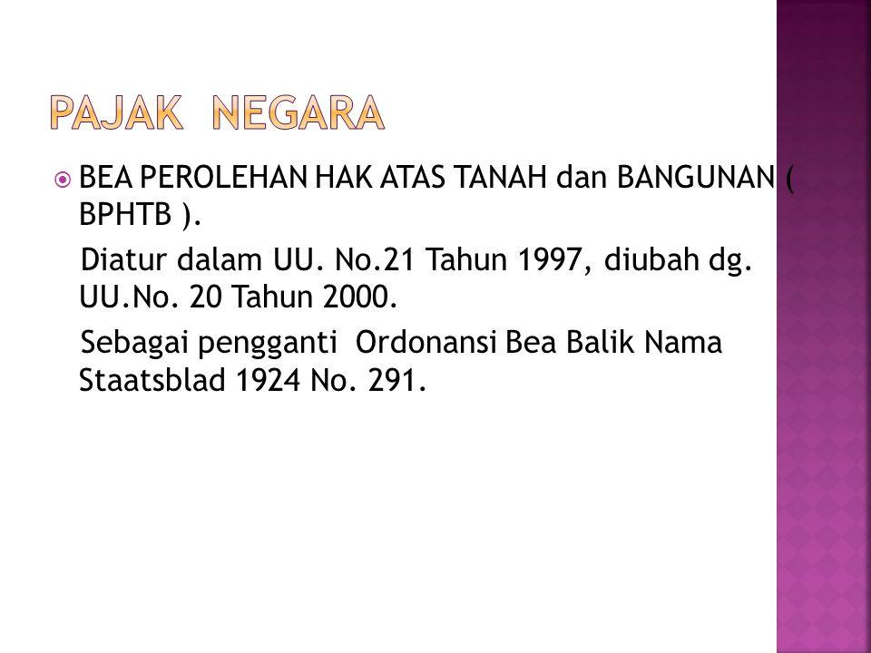 PAJAK NEGARA BEA PEROLEHAN HAK ATAS TANAH dan BANGUNAN ( BPHTB ).