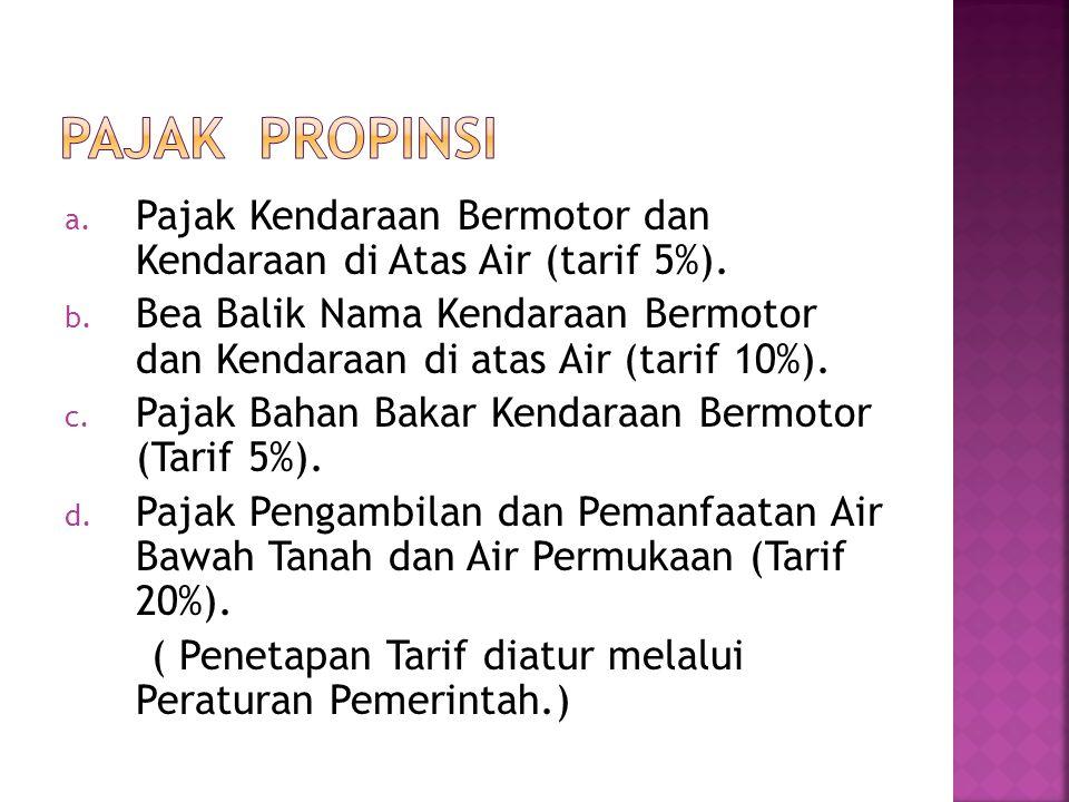 PAJAK PROPINSI Pajak Kendaraan Bermotor dan Kendaraan di Atas Air (tarif 5%).