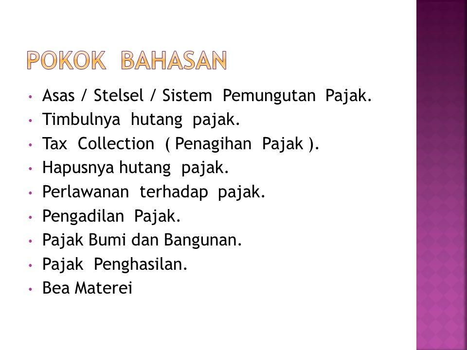 POKOK BAHASAN Asas / Stelsel / Sistem Pemungutan Pajak.