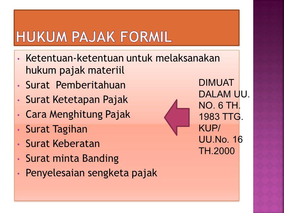 HUKUM PAJAK FORMIL Ketentuan-ketentuan untuk melaksanakan hukum pajak materiil. Surat Pemberitahuan.
