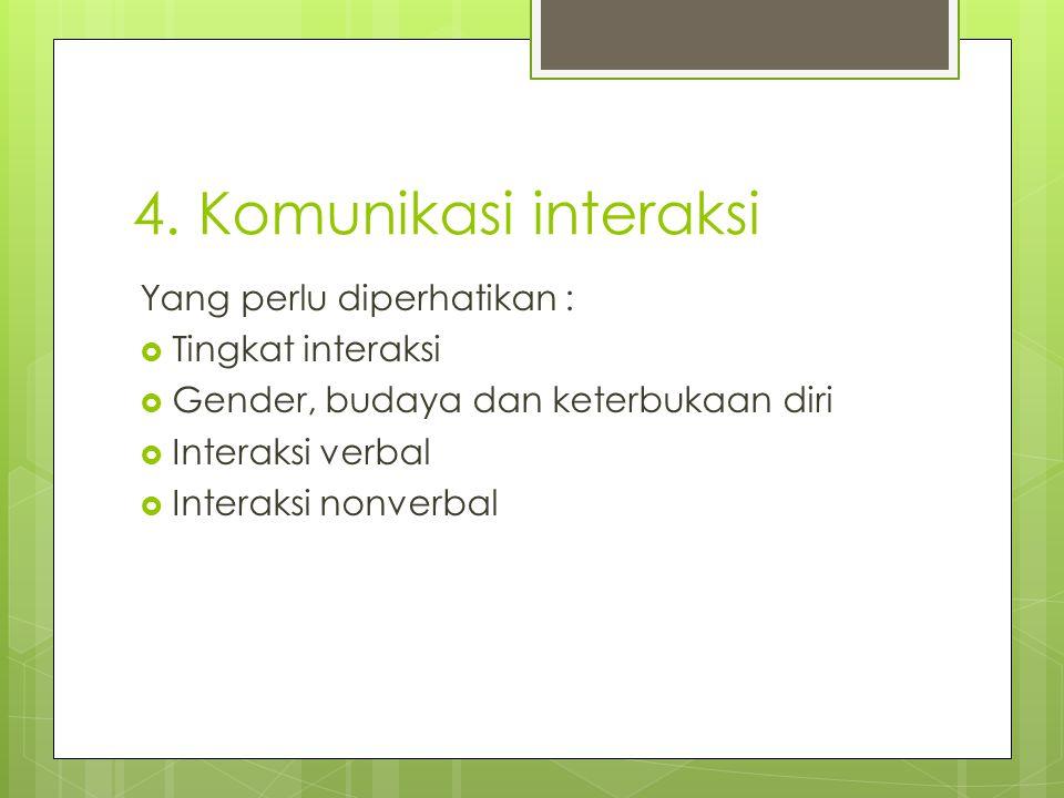 4. Komunikasi interaksi Yang perlu diperhatikan : Tingkat interaksi