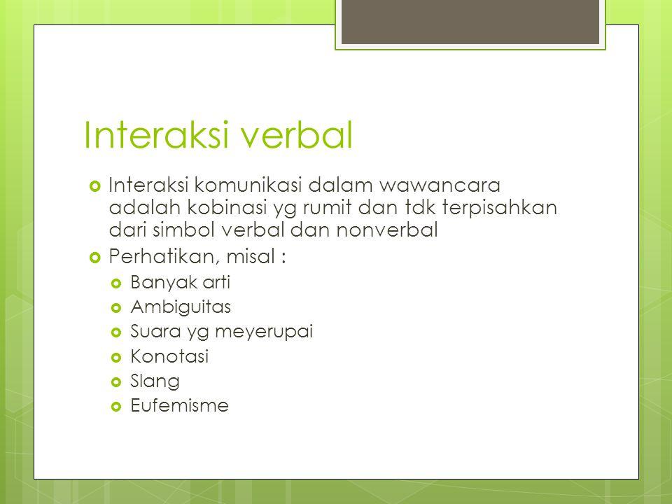 Interaksi verbal Interaksi komunikasi dalam wawancara adalah kobinasi yg rumit dan tdk terpisahkan dari simbol verbal dan nonverbal.