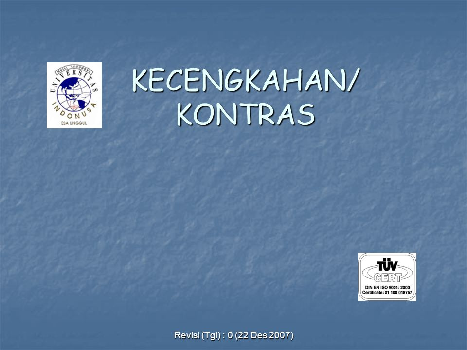 KECENGKAHAN/KONTRAS Revisi (Tgl) : 0 (22 Des 2007)