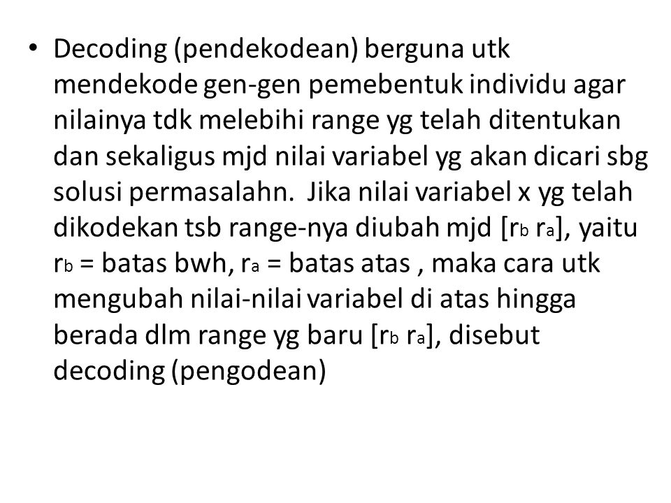 Decoding (pendekodean) berguna utk mendekode gen-gen pemebentuk individu agar nilainya tdk melebihi range yg telah ditentukan dan sekaligus mjd nilai variabel yg akan dicari sbg solusi permasalahn.