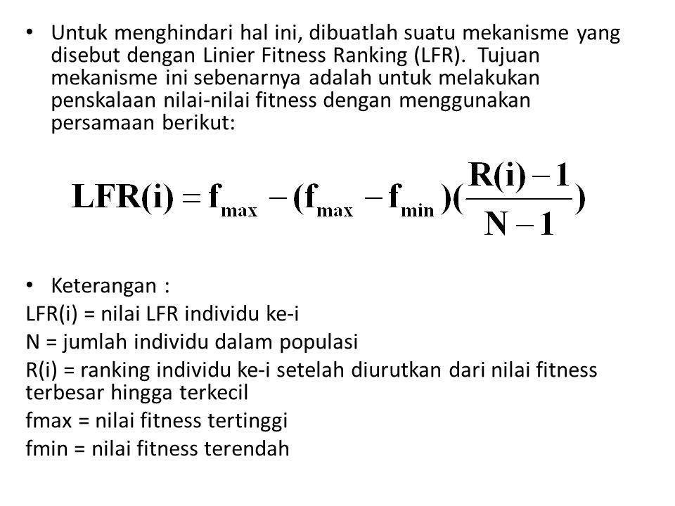 Untuk menghindari hal ini, dibuatlah suatu mekanisme yang disebut dengan Linier Fitness Ranking (LFR). Tujuan mekanisme ini sebenarnya adalah untuk melakukan penskalaan nilai-nilai fitness dengan menggunakan persamaan berikut: