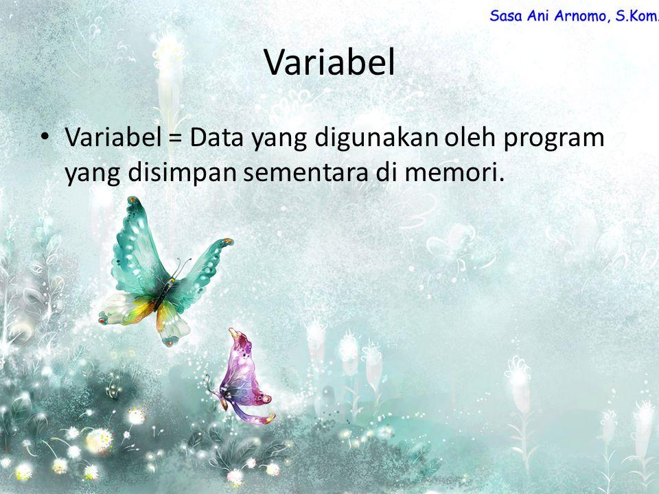 Variabel Variabel = Data yang digunakan oleh program yang disimpan sementara di memori.