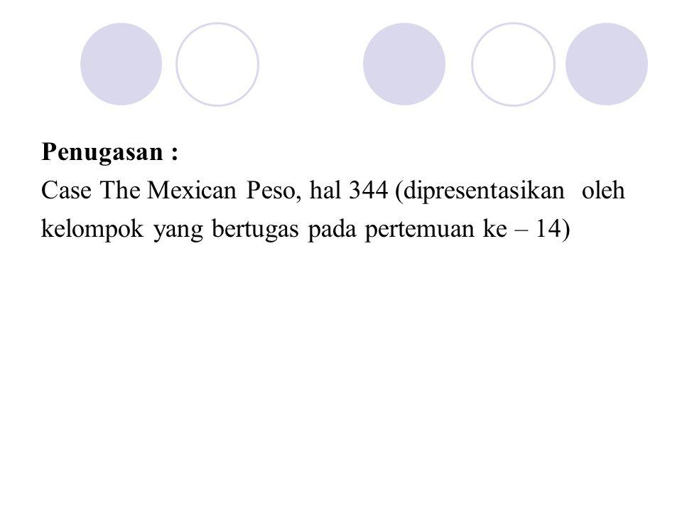 Penugasan : Case The Mexican Peso, hal 344 (dipresentasikan oleh.