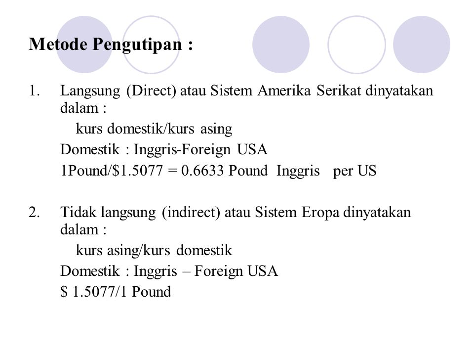 Metode Pengutipan : 1. Langsung (Direct) atau Sistem Amerika Serikat dinyatakan dalam : kurs domestik/kurs asing.