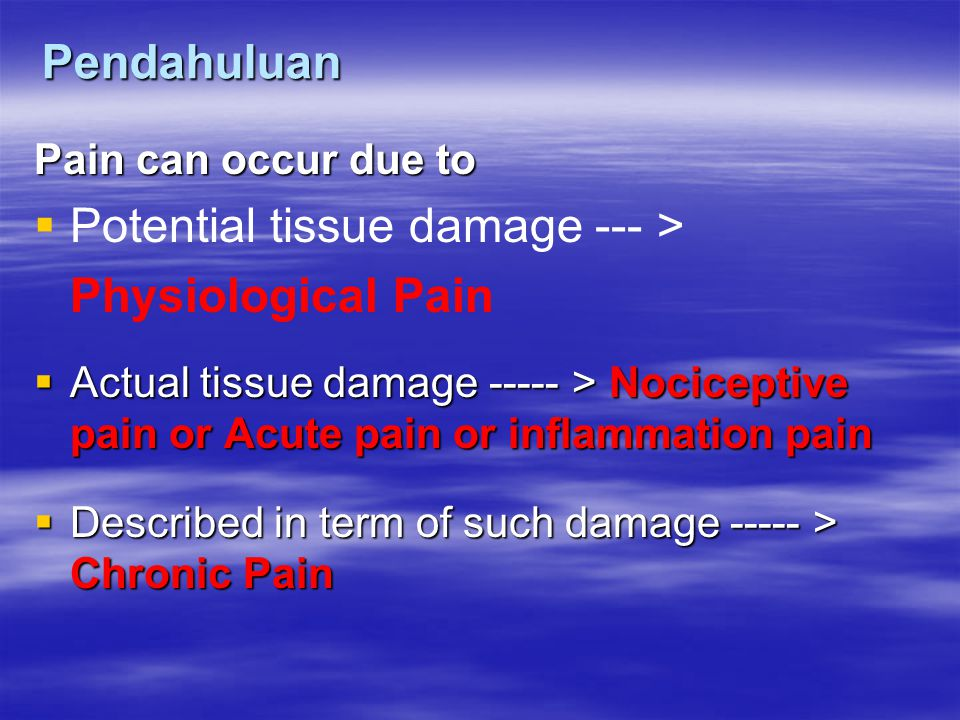 Potential tissue damage --- > Physiological Pain