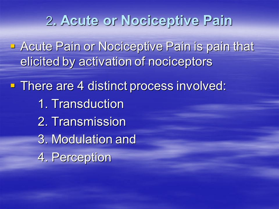 2. Acute or Nociceptive Pain