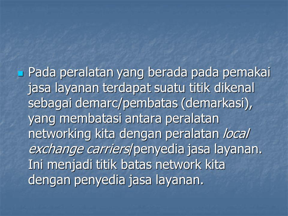 Pada peralatan yang berada pada pemakai jasa layanan terdapat suatu titik dikenal sebagai demarc/pembatas (demarkasi), yang membatasi antara peralatan networking kita dengan peralatan local exchange carriers/penyedia jasa layanan.