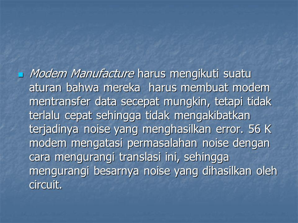 Modem Manufacture harus mengikuti suatu aturan bahwa mereka harus membuat modem mentransfer data secepat mungkin, tetapi tidak terlalu cepat sehingga tidak mengakibatkan terjadinya noise yang menghasilkan error.