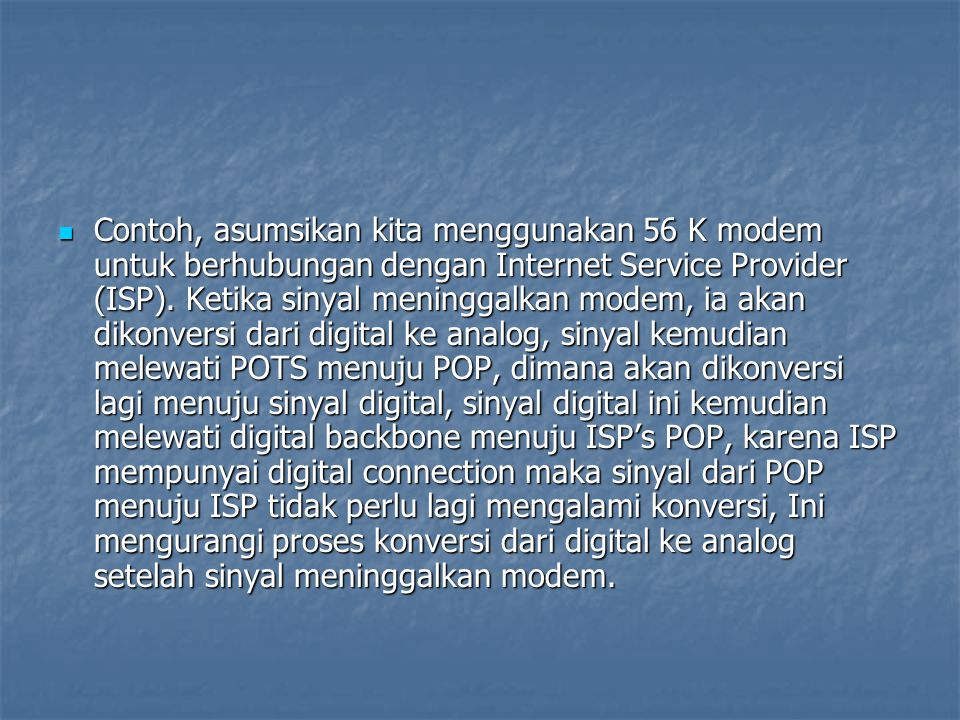 Contoh, asumsikan kita menggunakan 56 K modem untuk berhubungan dengan Internet Service Provider (ISP).