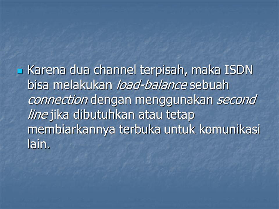 Karena dua channel terpisah, maka ISDN bisa melakukan load-balance sebuah connection dengan menggunakan second line jika dibutuhkan atau tetap membiarkannya terbuka untuk komunikasi lain.