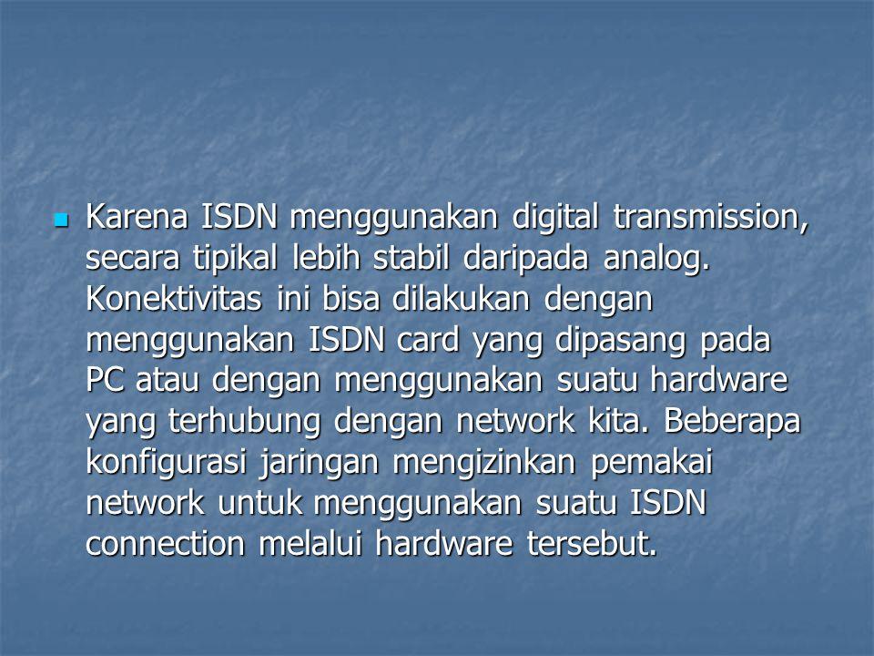 Karena ISDN menggunakan digital transmission, secara tipikal lebih stabil daripada analog.