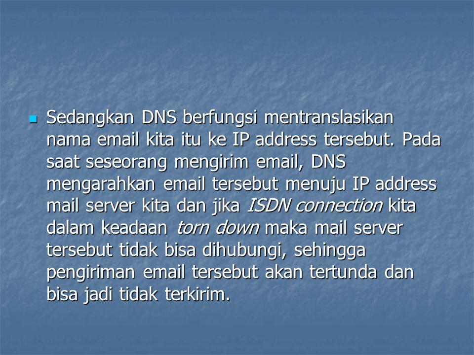 Sedangkan DNS berfungsi mentranslasikan nama email kita itu ke IP address tersebut.