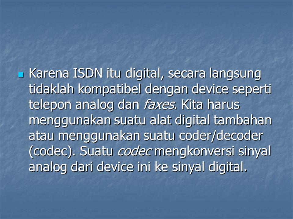 Karena ISDN itu digital, secara langsung tidaklah kompatibel dengan device seperti telepon analog dan faxes.