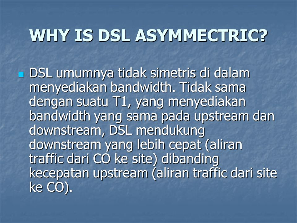 WHY IS DSL ASYMMECTRIC