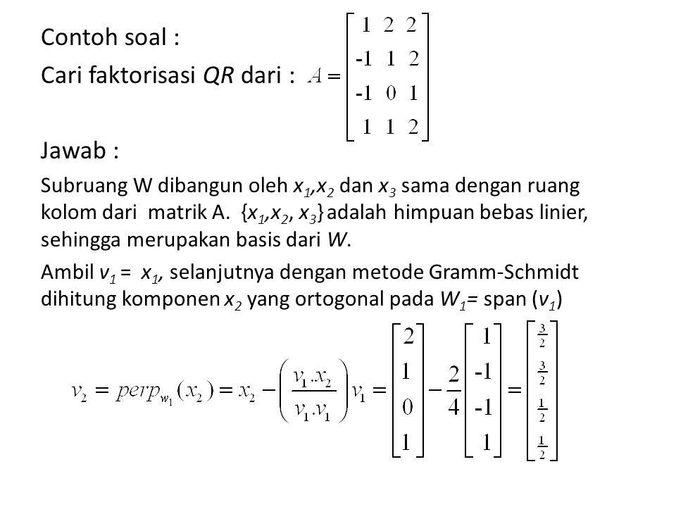 Cari faktorisasi QR dari : Jawab :