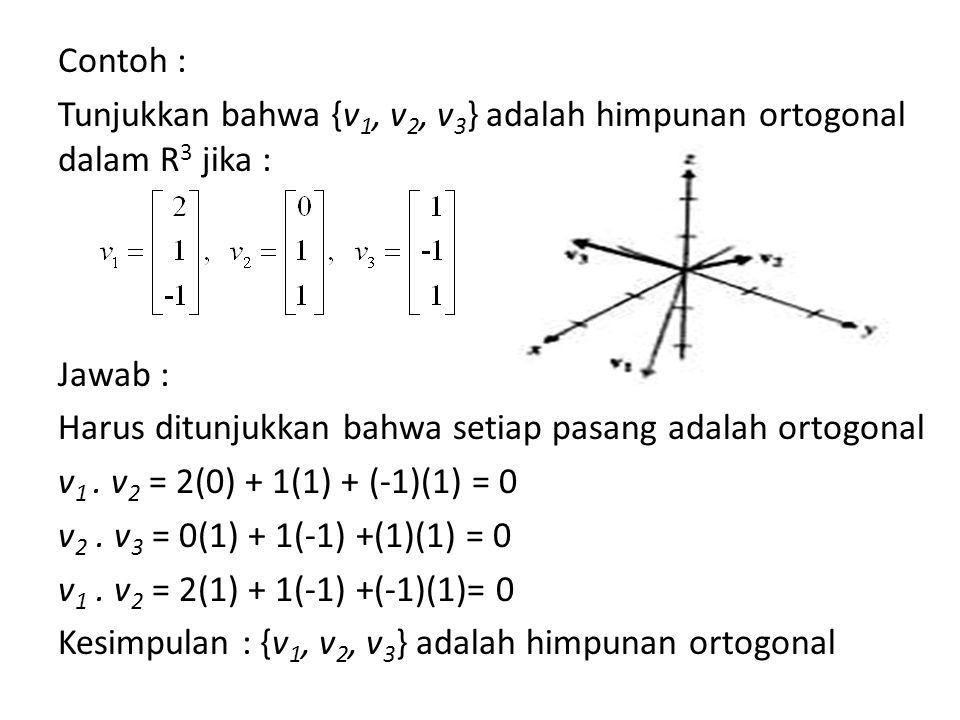 Contoh : Tunjukkan bahwa {v1, v2, v3} adalah himpunan ortogonal dalam R3 jika : Jawab : Harus ditunjukkan bahwa setiap pasang adalah ortogonal v1 .