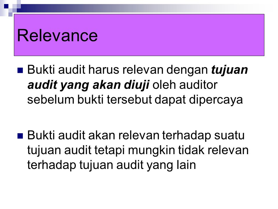 Relevance Bukti audit harus relevan dengan tujuan audit yang akan diuji oleh auditor sebelum bukti tersebut dapat dipercaya.