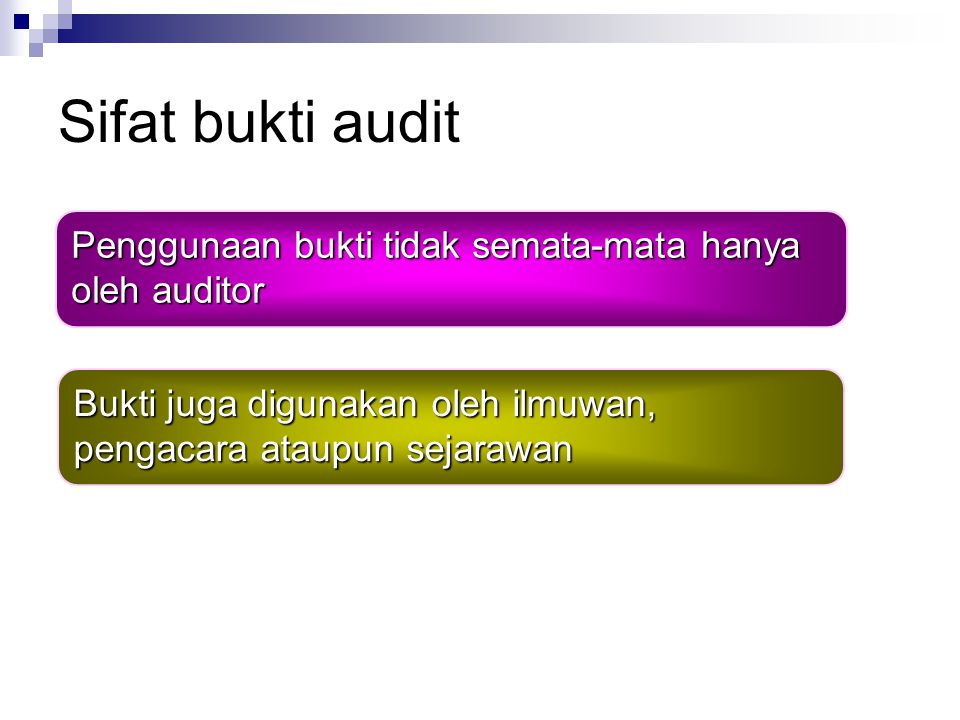 Sifat bukti audit Penggunaan bukti tidak semata-mata hanya oleh auditor.