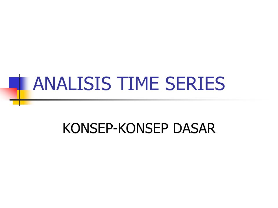 ANALISIS TIME SERIES KONSEP-KONSEP DASAR