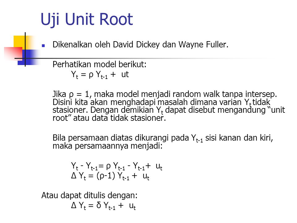 Uji Unit Root Dikenalkan oleh David Dickey dan Wayne Fuller.