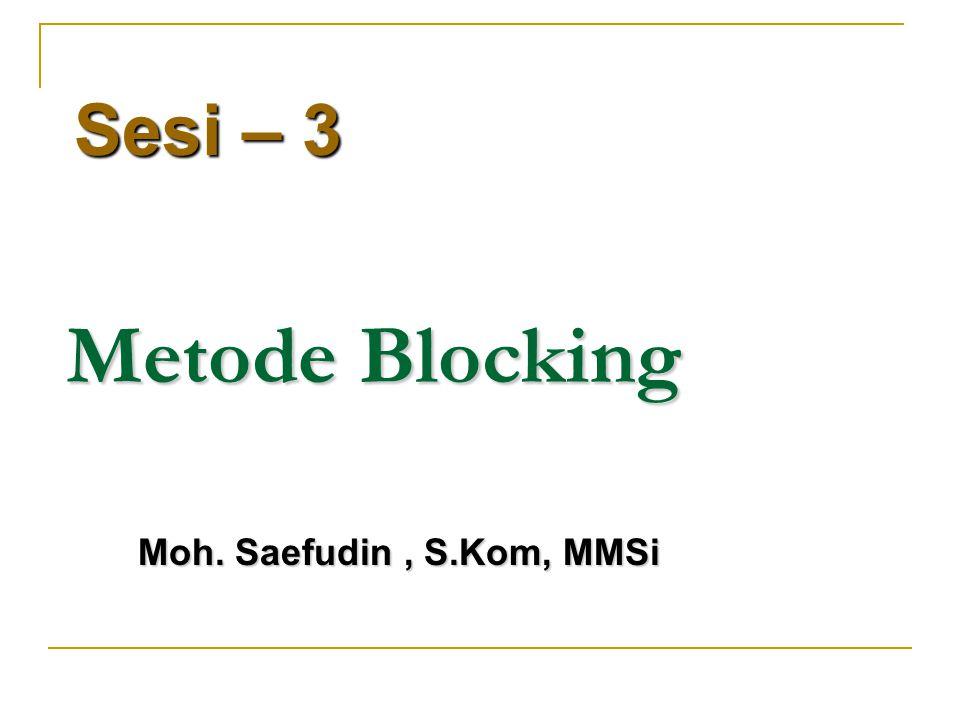 Sesi – 3 Metode Blocking Moh. Saefudin , S.Kom, MMSi